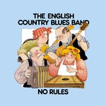The English Country Blues Band: No Rules (Dingle's DIN 323)