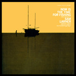 Sam Larner: Now Is the Time for Fishing (Folkways FG 3507)
