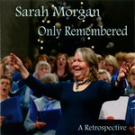 Sarah Morgan: Only Remembered (WildGoose WGS402CD)