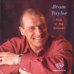 Bram Taylor: Pick of the Grinner (Fellside FECD120)