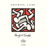 Edgerton Layhe: Rough & Tumble (Fellside FECD96)