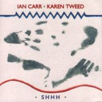 Ian Carr & Karen Tweed: Shhh (Hypertension HYCD 200 147)
