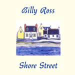 Billy Ross: Shore Street (Greentrax CDTRAX198)