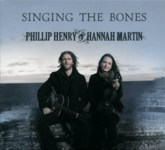 Phillip Henry & Hannah Martin: Singing the Bones (own label)