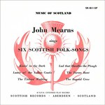 John Mearns Sings Six Scottish Folk-Songs (Scottish Records SR 4511 EP)
