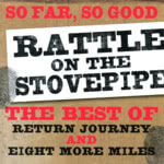 Rattle on the Stovepipe: So Far, So Good (WildGoose WGS374CD)