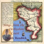 Keith Kendrick: Songs from the Derbyshire Coast (WildGoose WGS337CD)