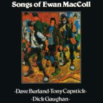 Dave Burland, Tony Capstick, Dick Gaughan: Songs of Ewan MacColl (Black Crow CROCD215)