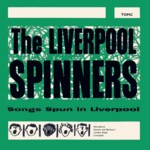 The Liverpool Spinners: Songs Spun in Liverpool (Topic TOP69)