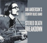 Ian Anderson's Country Blues Band: Stereo Death Breakdown (Fledg'ling FLED 3073)