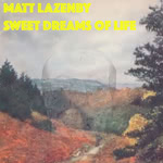 Matt Lazenby: Sweet Dreams of Life (own label)