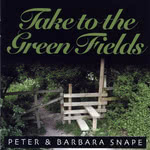 Peter & Barbara Snape: Take to the Green Fields (Luke's Row LRCD002)