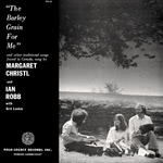 Margaret Christl and Ian Robb: The Barley Grain for Me (Folk-Legacy FSC-62)