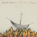 Alasdair Roberts: The Fiery Margin (Drag City DC742CD)