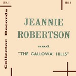 Jeannie Robertson: The Gallowa' Hills (Collector JES1)