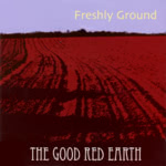 Freshly Ground: The Good Red Earth (WildGoose WGS395CD)