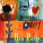 Hen Party: The Heart Gallery (WildGoose WGS311CD)