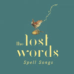 The Lost Words: Spell Songs (Quercus QRCD004)