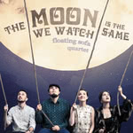 Floating Sofa Quartet: The Moon We Watch Is the Same (GO' Danish Folk Music GO1116)