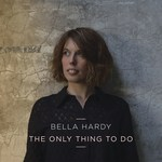 Bella Hardy: The Only Thing to Do (Noe NOE08S1)