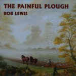 Bob Lewis: The Painful Plough (Foxide RUST105)