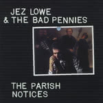 Jez Lowe & The Bad Pennies: The Parish Notices (Green Linnet GLCD1192)