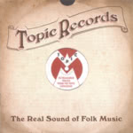 Topic Records: The Real Sound of Folk Music (Topic TICD001)