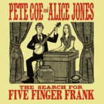 Pete Coe and Alice Jones: The Search for Five Finger Frank (Backshift BASHCD 61)