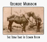 Geordie Murison: The Term Time Is Comin Roon (Tradition Bearers LTCD1020)
