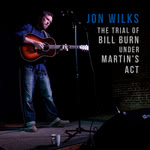 Jon Wilks: The Trial of Bill Burn Under Martin's Act (Jon Wilks)