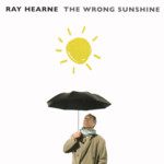 Ray Hearne: The Wrong Sunshine (No Masters NMCD31)