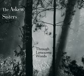 The Askew Sisters: Through Lonesome Woods (WildGoose WGS372CD)