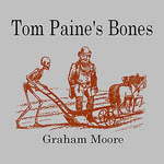 Graham Moore: Tom Paine's Bones