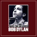 Tracks That Influenced Bob Dylan