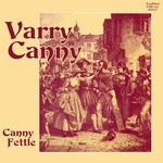 Canny Fettle: Varry Canny (Traditional Sound TSR 023)