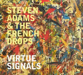 Steven Adams & The French Drops: Virtue Signals (Hudson HUD010CD)
