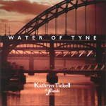 Kathryn Tickell & Friends: Water of Tyne (Magnetic North East MNE001)
