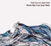 Charlie Grey and Joseph Peach: Waves Rise from Quiet Water (Braw Sailin' CD002BSR)