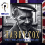Harry Cox: What Will Become of England? (Rounder 11661-1839-2)