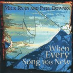 Mick Ryan & Paul Downes: When Every Song Was New (WildGoose WGS393CD)