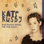 Kate Rusby: Who Knows Where the Time Goes? (Pure PRCD27)