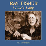 Ray Fisher: Willie's Lady (Folk-Legacy CD-91)