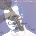 Alistair McCulloch: Wired Up (Fellside FECD179)