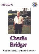Charlie Bridger: Won't You Buy My Pretty Flowers? (Musical Traditions MTCD377)