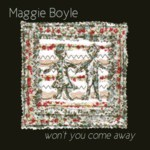 Maggie Boyle: Won't You Come Away (WildGoose GGS390CD)