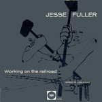 Jesse Fuller: Working on the Railroad (Topic 10T59)