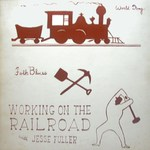 Jesse Fuller: Working on the Railroad (World Song WS-1)