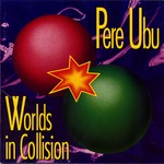 Pere Ubu: Worlds in Collision (Fontana 834.564 2)