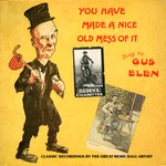 Gus Elen: You Have Made a Nice Old Mess of It (Topic 12T396)