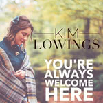 Kim Lowings: You're Always Welcome Here